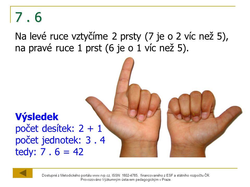 7 . 6 Na levé ruce vztyčíme 2 prsty (7 je o 2 víc než 5), na pravé ruce 1 prst (6 je o 1 víc než 5).