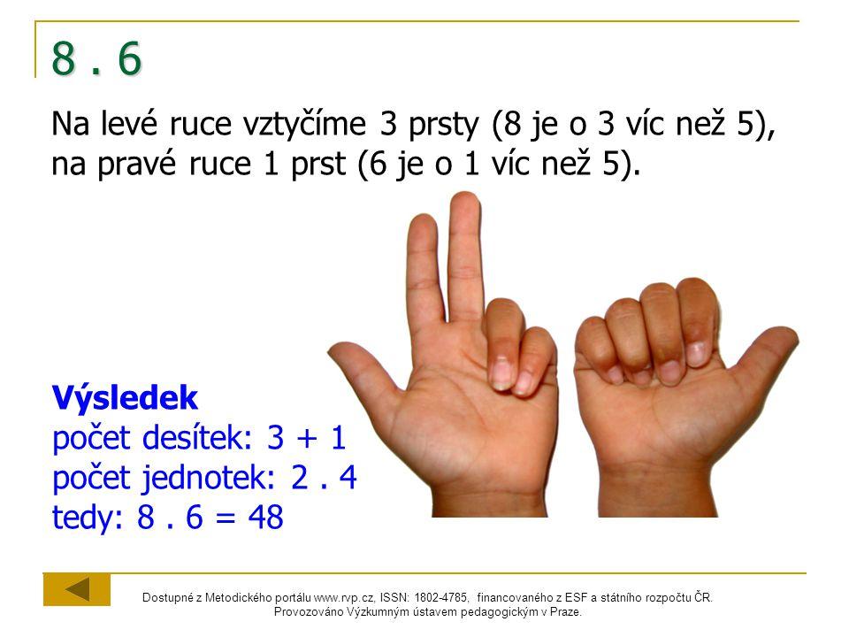 8 . 6 Na levé ruce vztyčíme 3 prsty (8 je o 3 víc než 5), na pravé ruce 1 prst (6 je o 1 víc než 5).