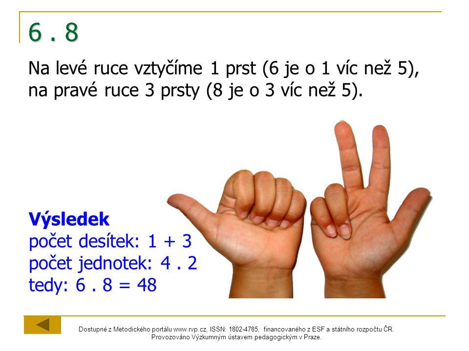 6 . 8 Na levé ruce vztyčíme 1 prst (6 je o 1 víc než 5), na pravé ruce 3 prsty (8 je o 3 víc než 5).