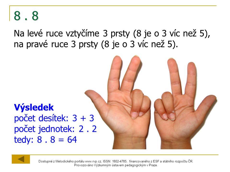 8 . 8 Na levé ruce vztyčíme 3 prsty (8 je o 3 víc než 5), na pravé ruce 3 prsty (8 je o 3 víc než 5).