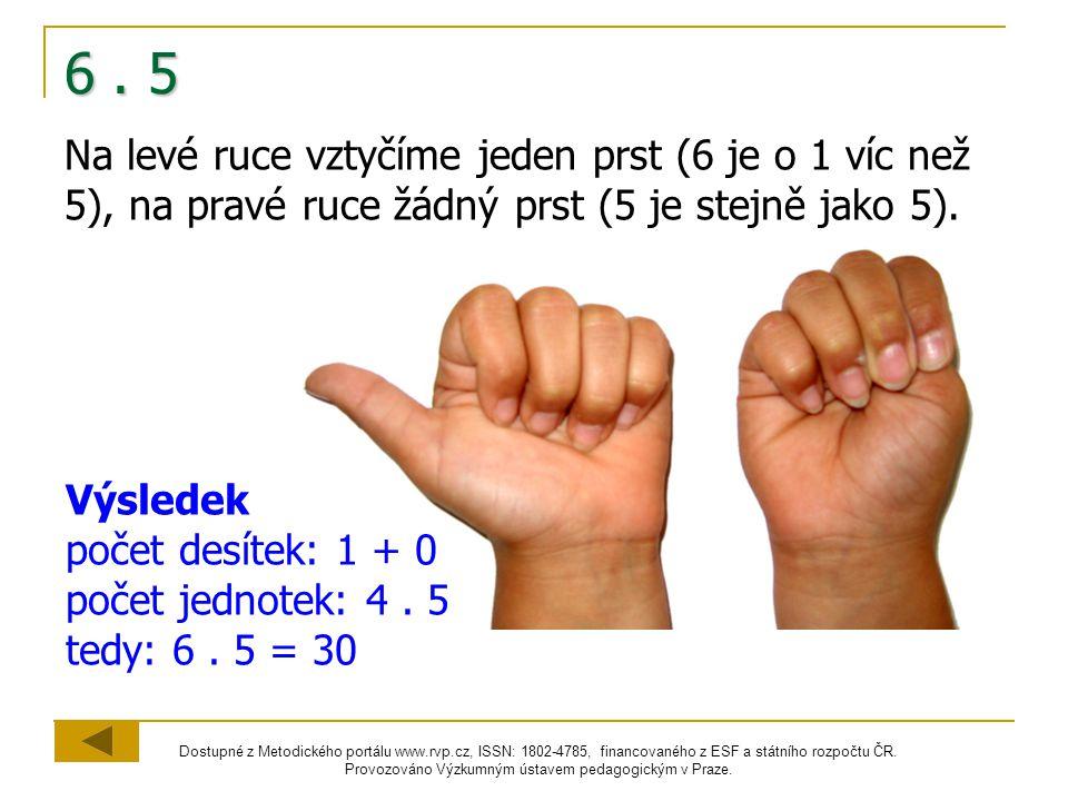 6 . 5 Na levé ruce vztyčíme jeden prst (6 je o 1 víc než 5), na pravé ruce žádný prst (5 je stejně jako 5).