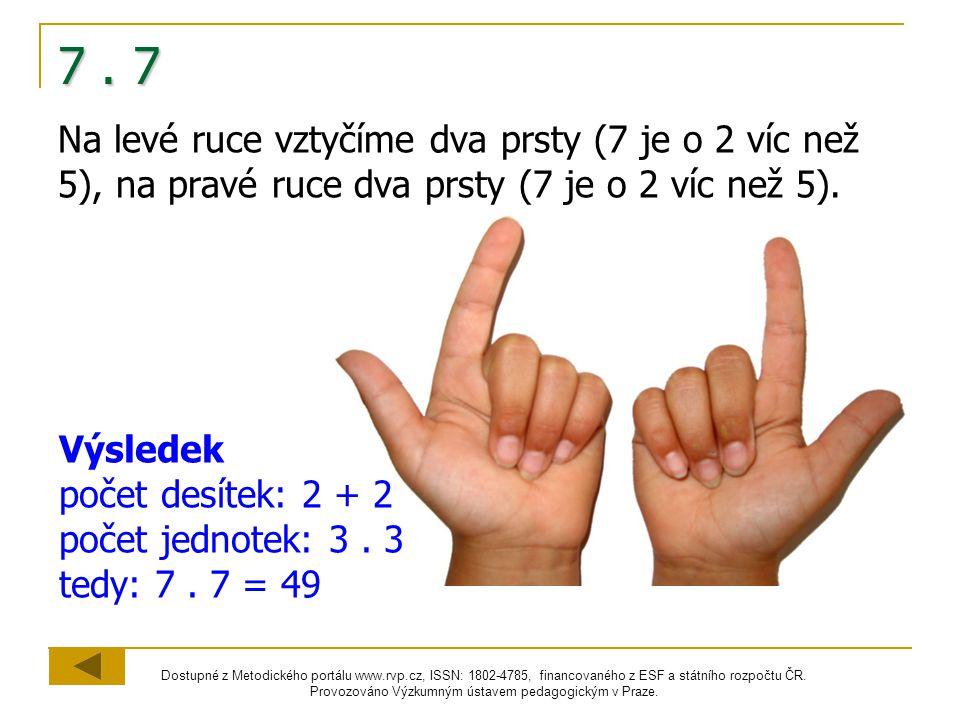 7 . 7 Na levé ruce vztyčíme dva prsty (7 je o 2 víc než 5), na pravé ruce dva prsty (7 je o 2 víc než 5).