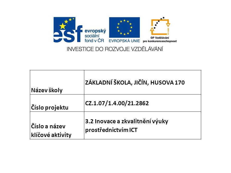 Název školy ZÁKLADNÍ ŠKOLA, JIČÍN, HUSOVA 170. Číslo projektu. CZ.1.07/1.4.00/21.2862. Číslo a název klíčové aktivity.