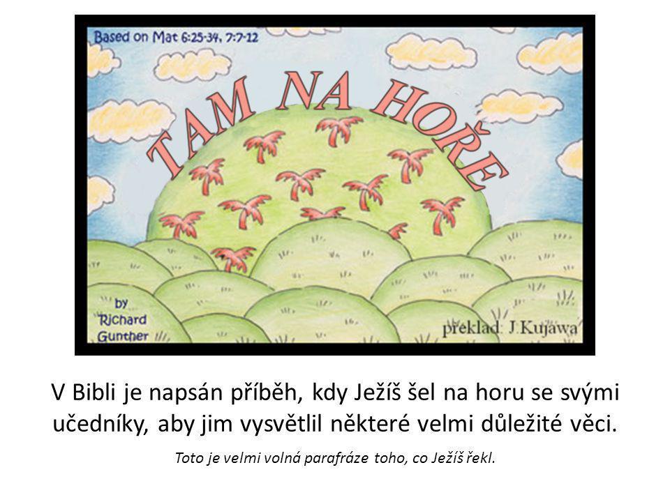 V Bibli je napsán příběh, kdy Ježíš šel na horu se svými učedníky, aby jim vysvětlil některé velmi důležité věci.