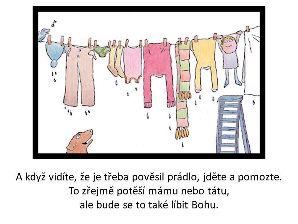 A když vidíte, že je třeba pověsil prádlo, jděte a pomozte