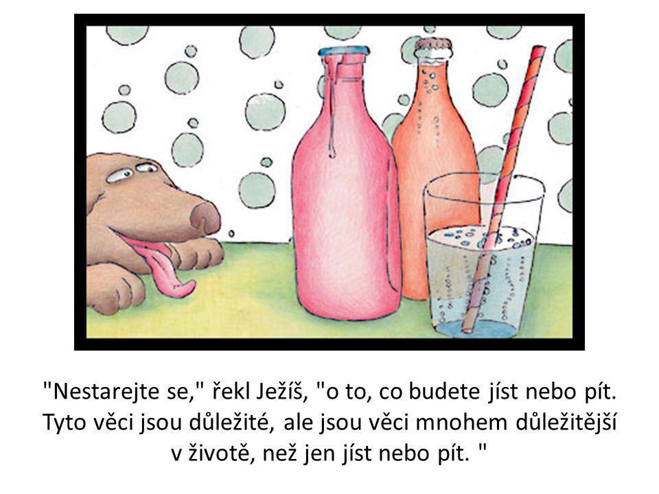 Nestarejte se, řekl Ježíš, o to, co budete jíst nebo pít