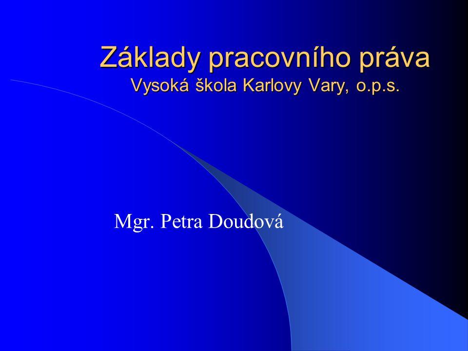 Základy pracovního práva Vysoká škola Karlovy Vary, o.p.s.