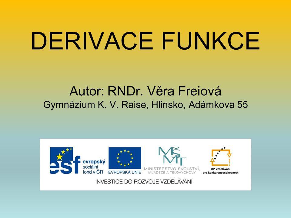 DERIVACE FUNKCE Autor: RNDr. Věra Freiová