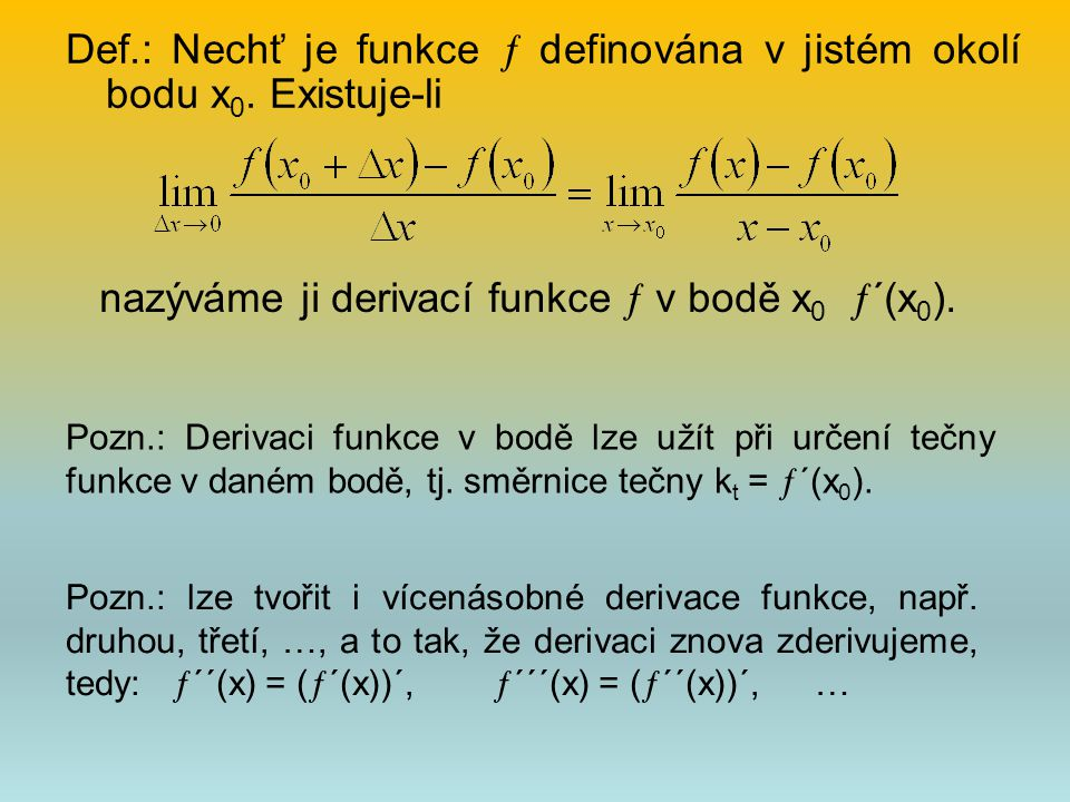 Def.: Nechť je funkce  definována v jistém okolí bodu x0. Existuje-li