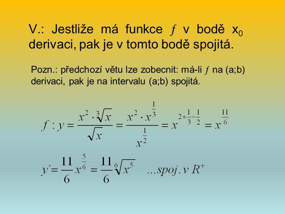 V.: Jestliže má funkce  v bodě x0 derivaci, pak je v tomto bodě spojitá.
