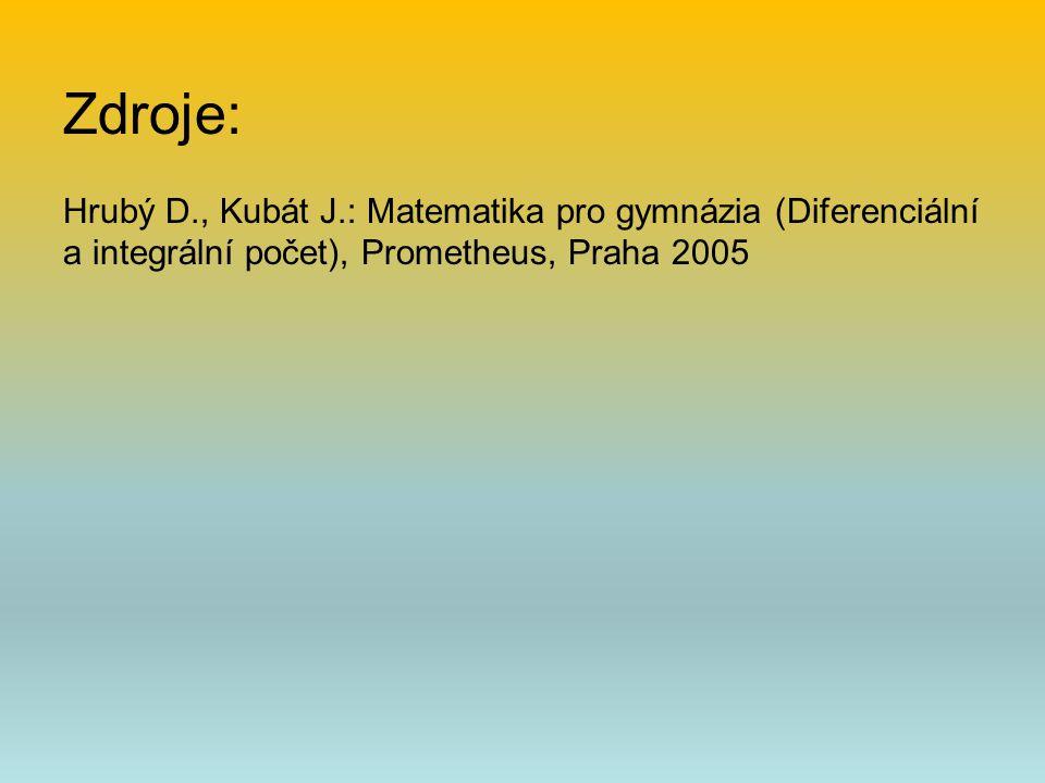 Zdroje: Hrubý D., Kubát J.: Matematika pro gymnázia (Diferenciální a integrální počet), Prometheus, Praha 2005