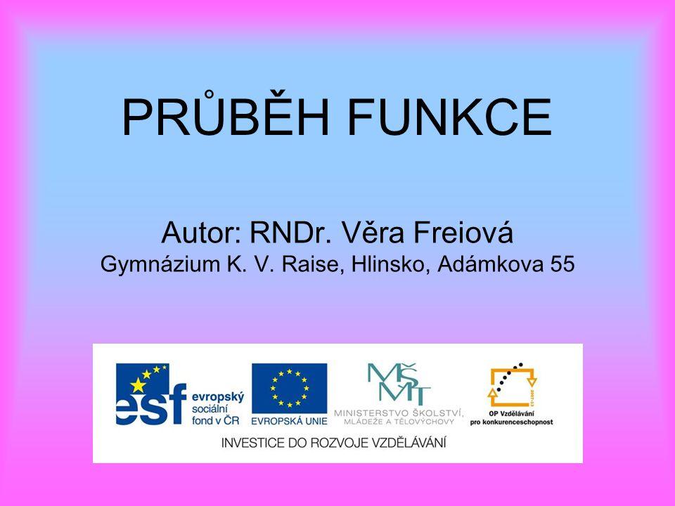 PRŮBĚH FUNKCE Autor: RNDr. Věra Freiová