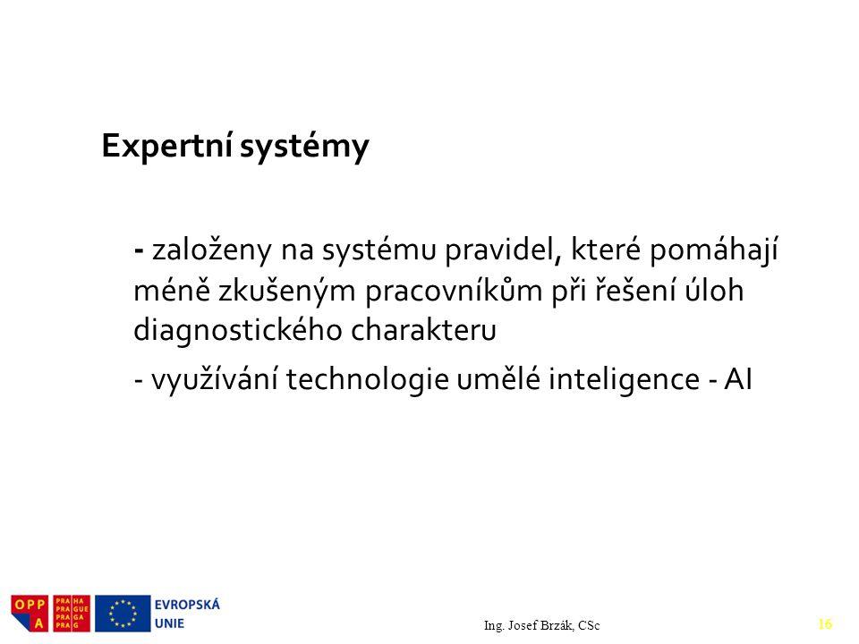 Expertní systémy - založeny na systému pravidel, které pomáhají méně zkušeným pracovníkům při řešení úloh diagnostického charakteru.