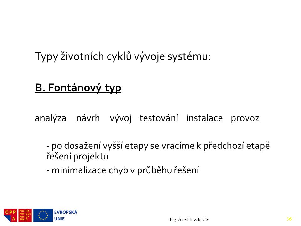 Typy životních cyklů vývoje systému: B. Fontánový typ