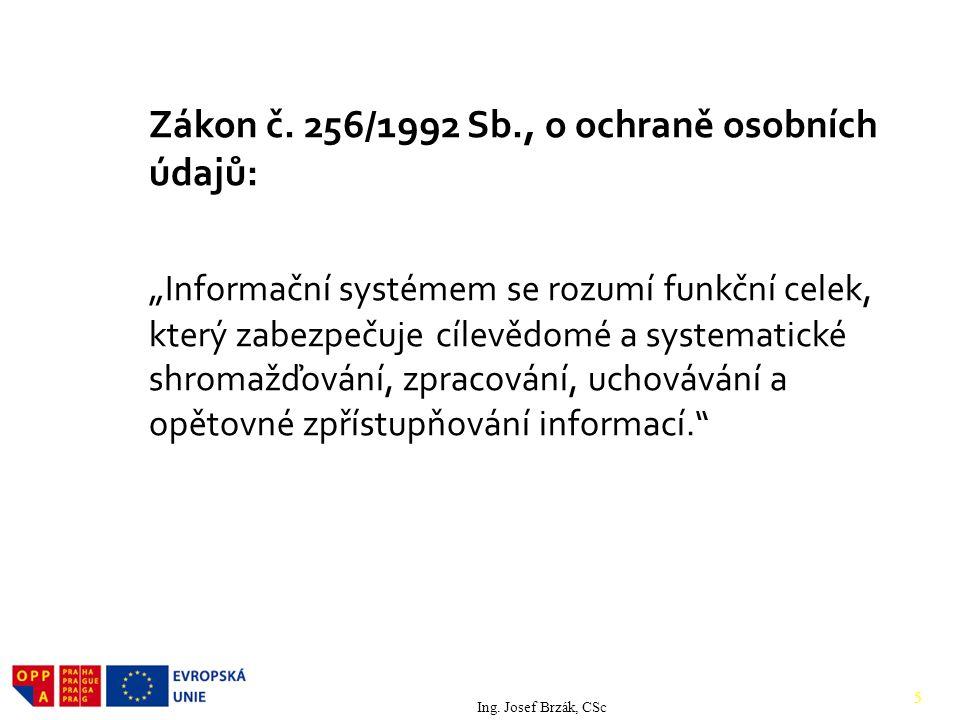 """Zákon č. 256/1992 Sb., o ochraně osobních údajů: """"Informační systémem se rozumí funkční celek, který zabezpečuje cílevědomé a systematické shromažďování, zpracování, uchovávání a opětovné zpřístupňování informací."""