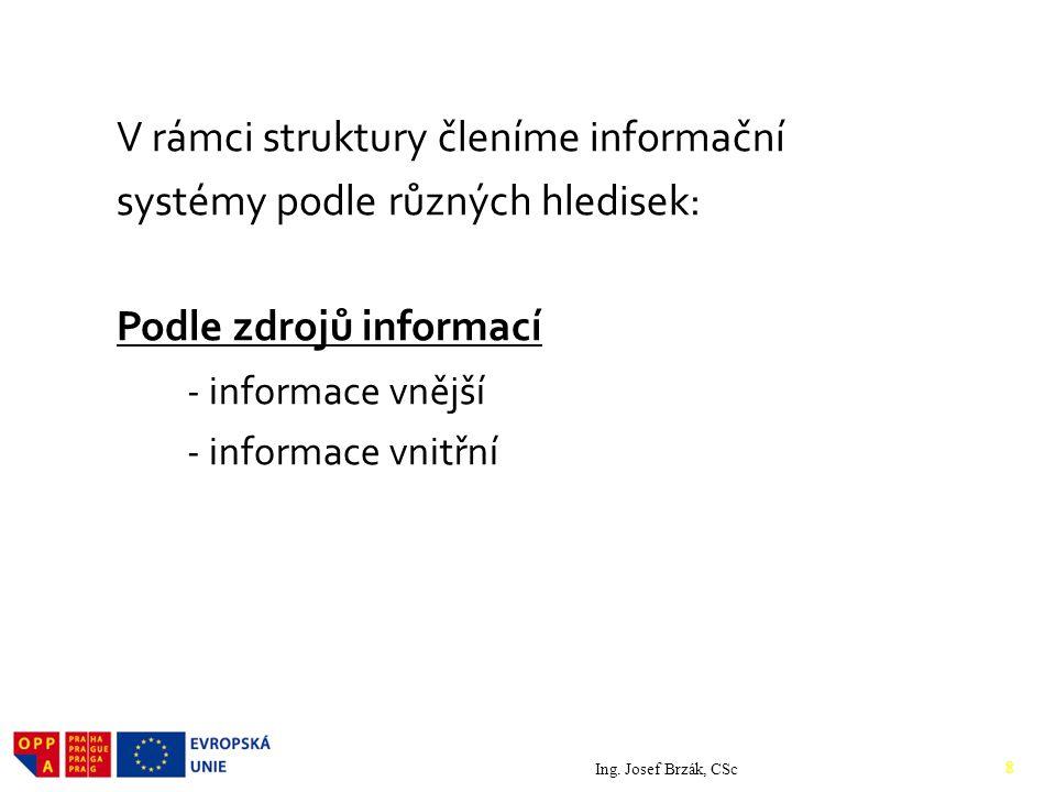 V rámci struktury členíme informační systémy podle různých hledisek: