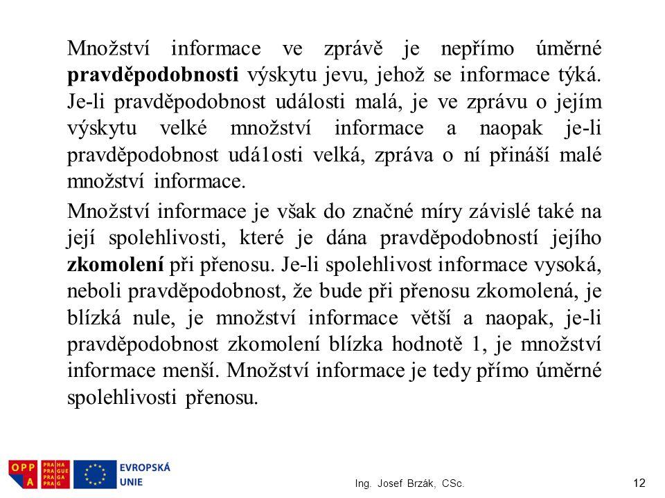 Množství informace ve zprávě je nepřímo úměrné pravděpodobnosti výskytu jevu, jehož se informace týká. Je-li pravděpodobnost události malá, je ve zprávu o jejím výskytu velké množství informace a naopak je-li pravděpodobnost udá1osti velká, zpráva o ní přináší malé množství informace.