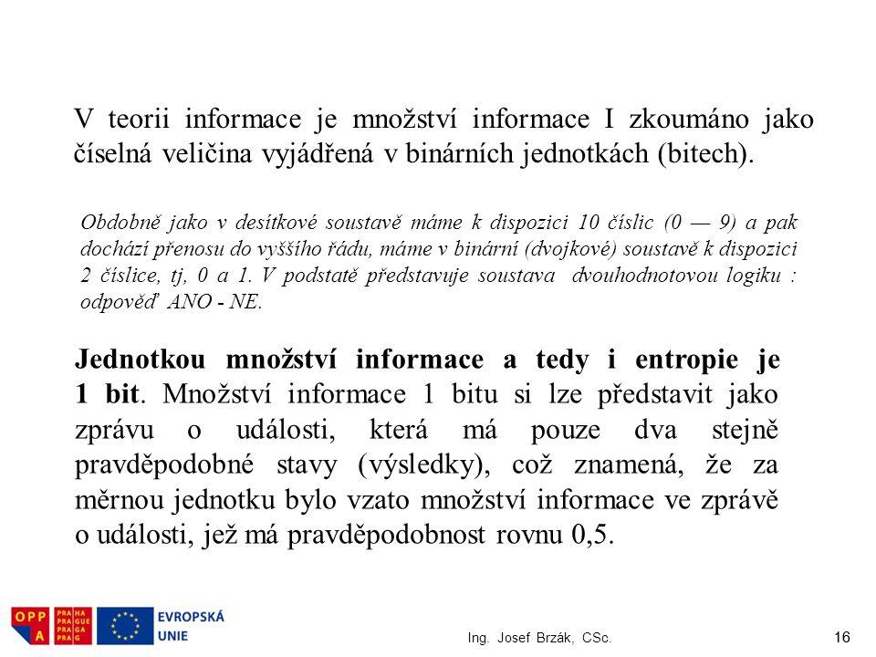 V teorii informace je množství informace I zkoumáno jako číselná veličina vyjádřená v binárních jednotkách (bitech).