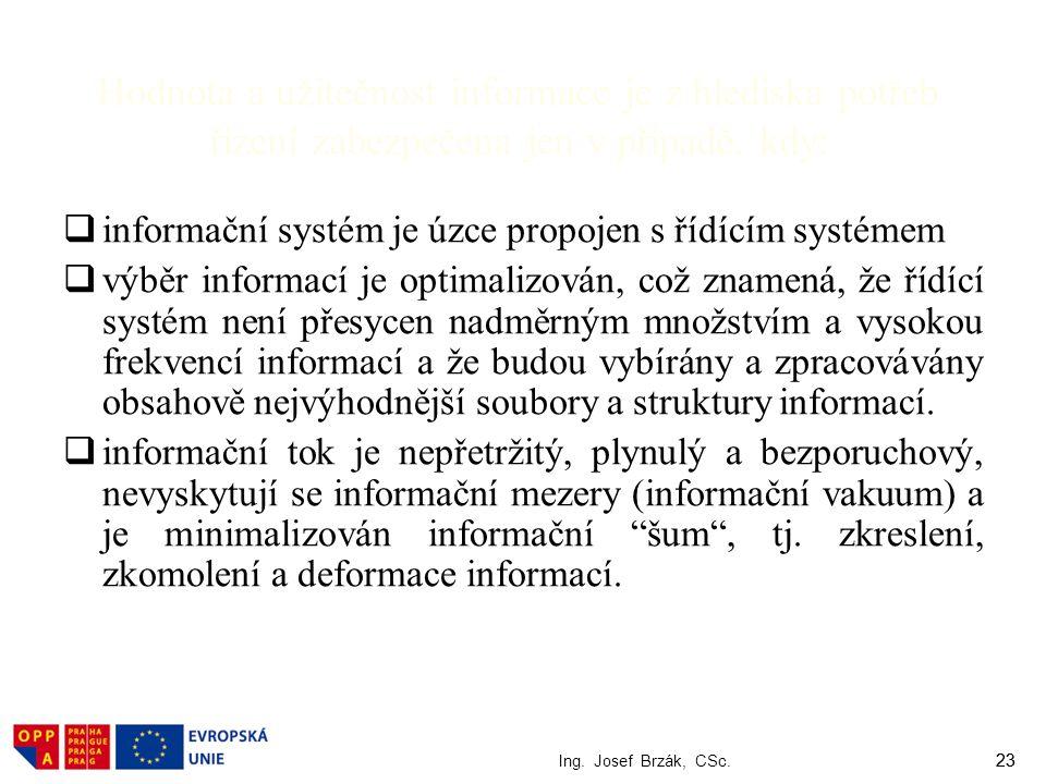 Hodnota a užitečnost informace je z hlediska potřeb řízení zabezpečena jen v případě, kdy: