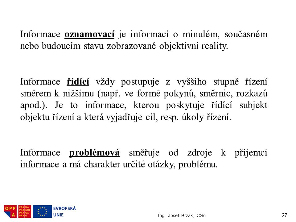 Informace oznamovací je informací o minulém, současném nebo budoucím stavu zobrazované objektivní reality.