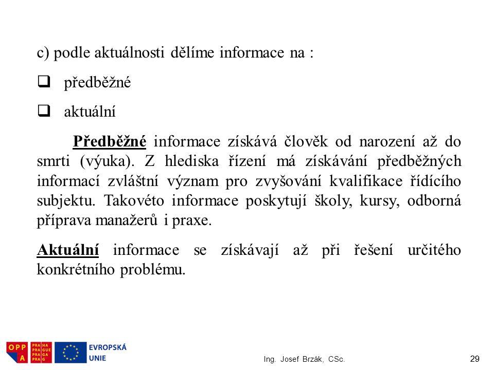 c) podle aktuálnosti dělíme informace na : předběžné aktuální