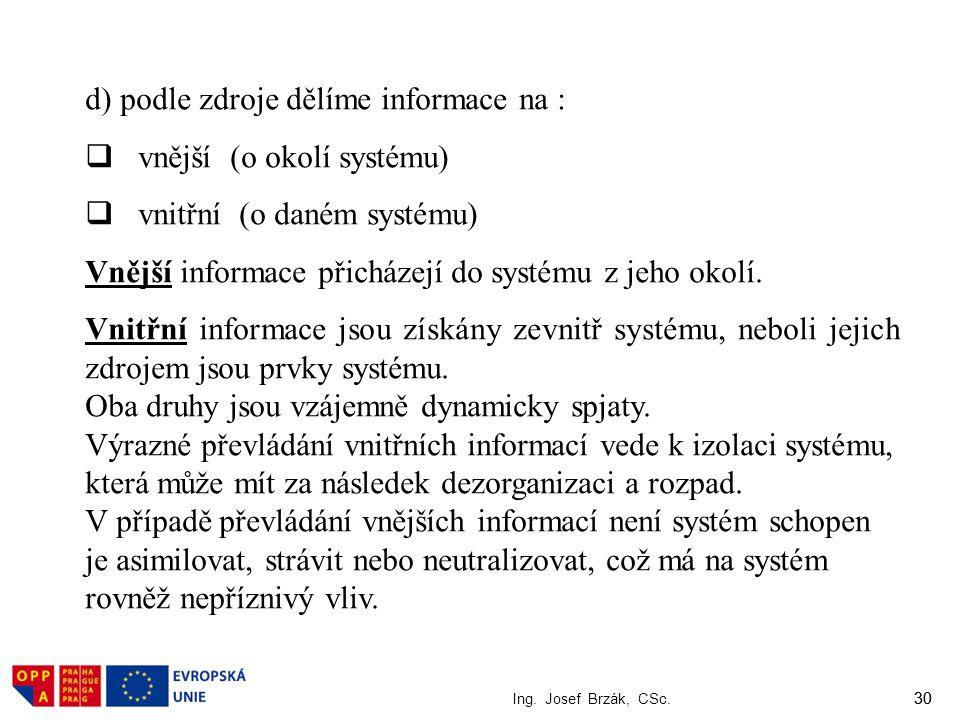 d) podle zdroje dělíme informace na : vnější (o okolí systému)