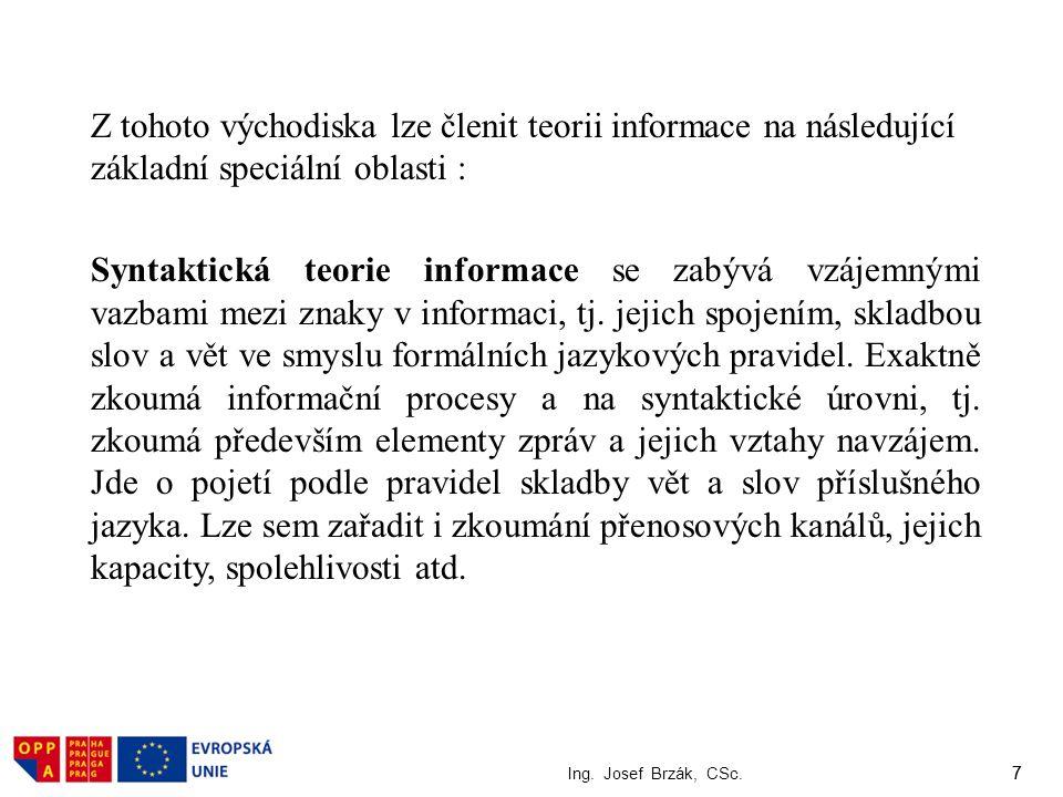 Z tohoto východiska lze členit teorii informace na následující základní speciální oblasti :