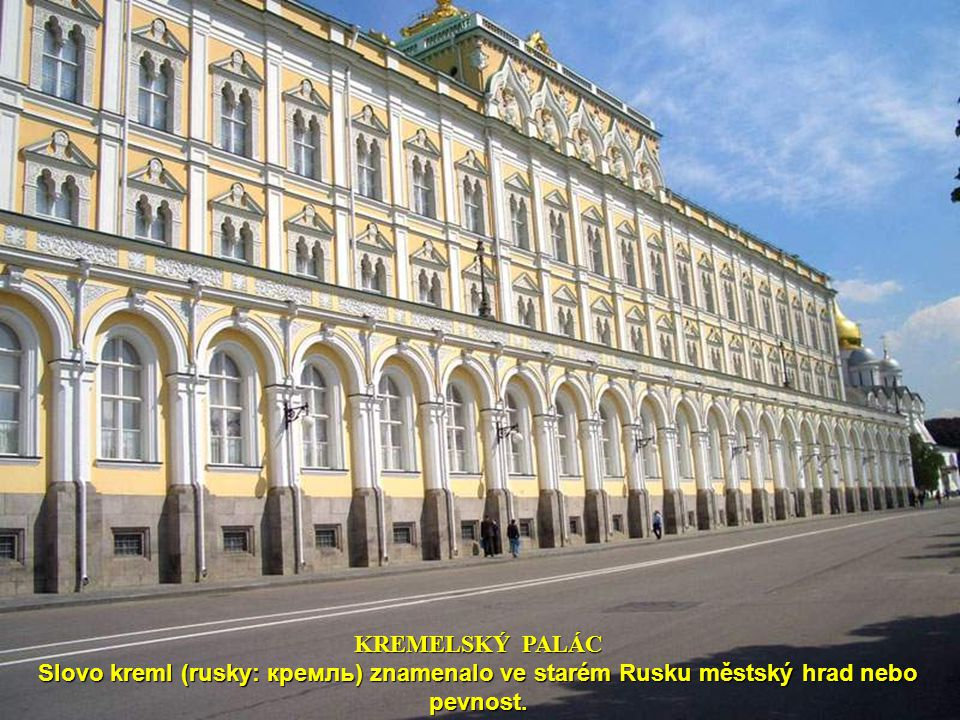 KREMELSKÝ PALÁC Slovo kreml (rusky: кремль) znamenalo ve starém Rusku městský hrad nebo pevnost.