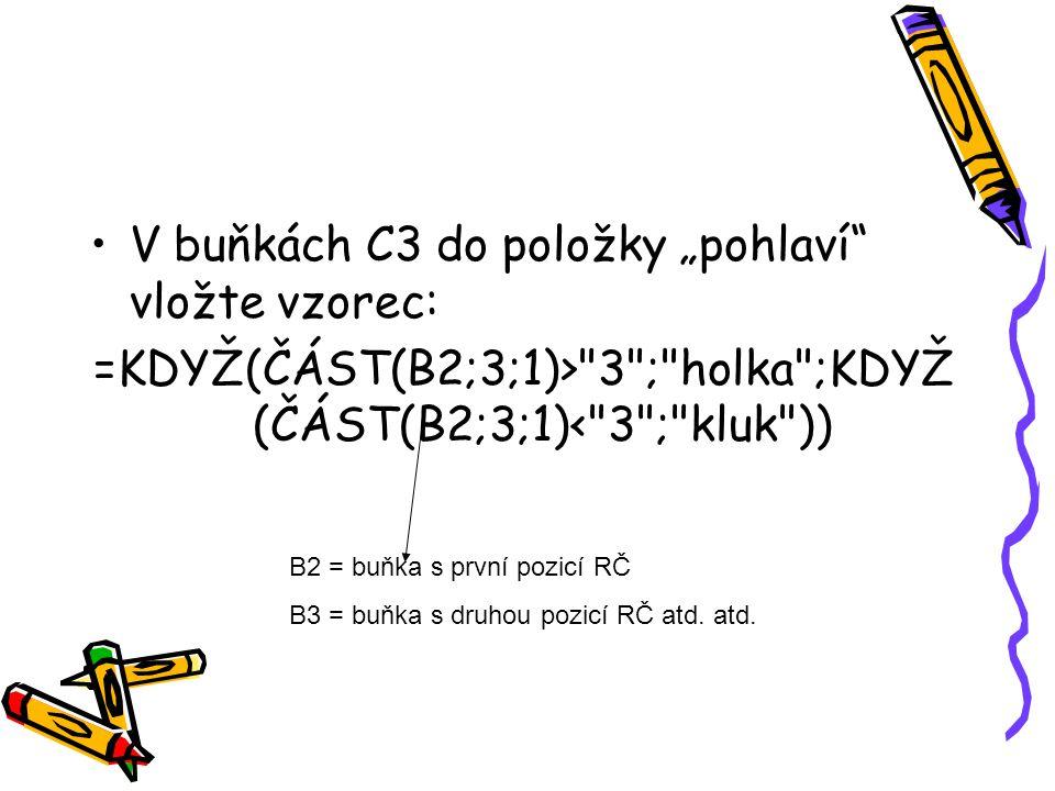 =KDYŽ(ČÁST(B2;3;1)> 3 ; holka ;KDYŽ(ČÁST(B2;3;1)< 3 ; kluk ))