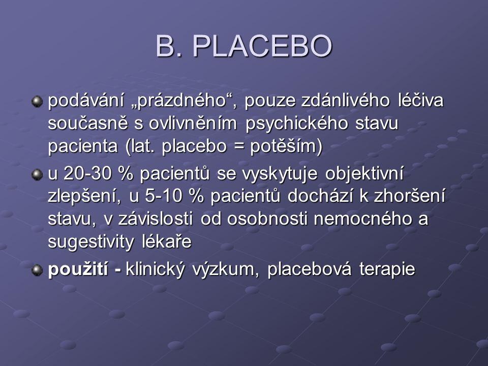"""B. PLACEBO podávání """"prázdného , pouze zdánlivého léčiva současně s ovlivněním psychického stavu pacienta (lat. placebo = potěším)"""