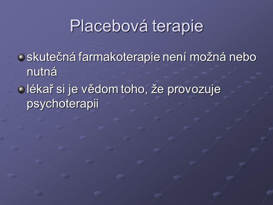 Placebová terapie skutečná farmakoterapie není možná nebo nutná