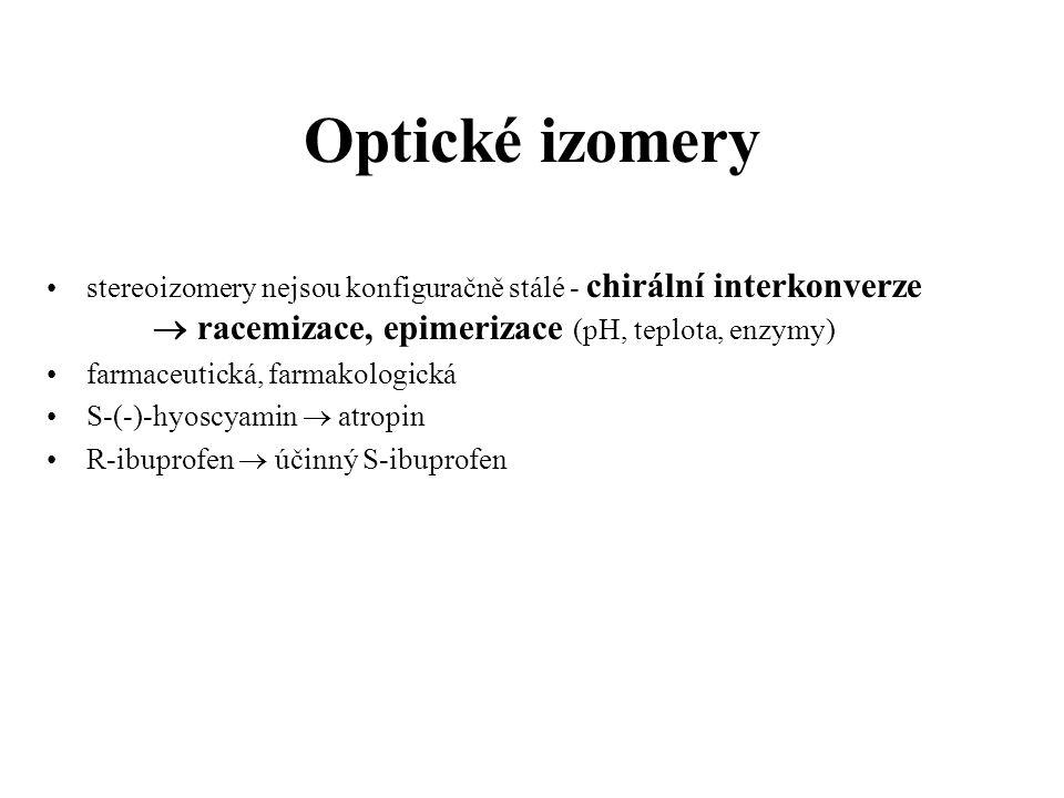 Optické izomery stereoizomery nejsou konfiguračně stálé - chirální interkonverze  racemizace, epimerizace (pH, teplota, enzymy)