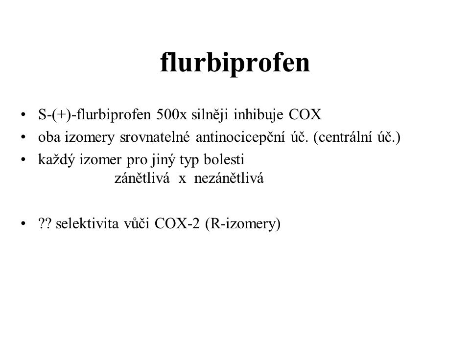 flurbiprofen S-(+)-flurbiprofen 500x silněji inhibuje COX
