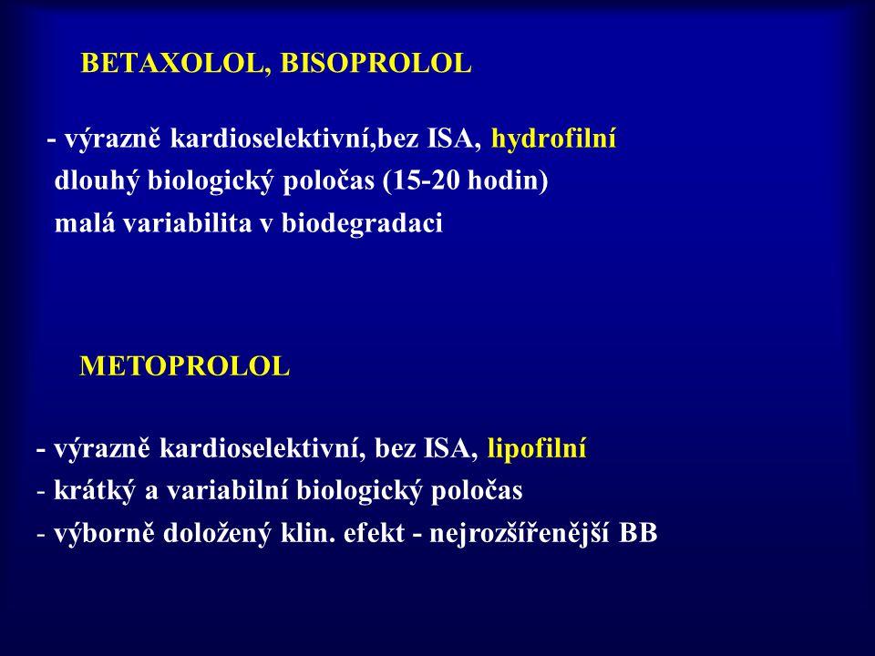 BETAXOLOL, BISOPROLOL - výrazně kardioselektivní,bez ISA, hydrofilní. dlouhý biologický poločas (15-20 hodin)