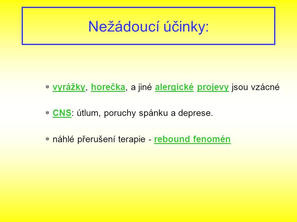 Nežádoucí účinky: vyrážky, horečka, a jiné alergické projevy jsou vzácné. CNS: útlum, poruchy spánku a deprese.