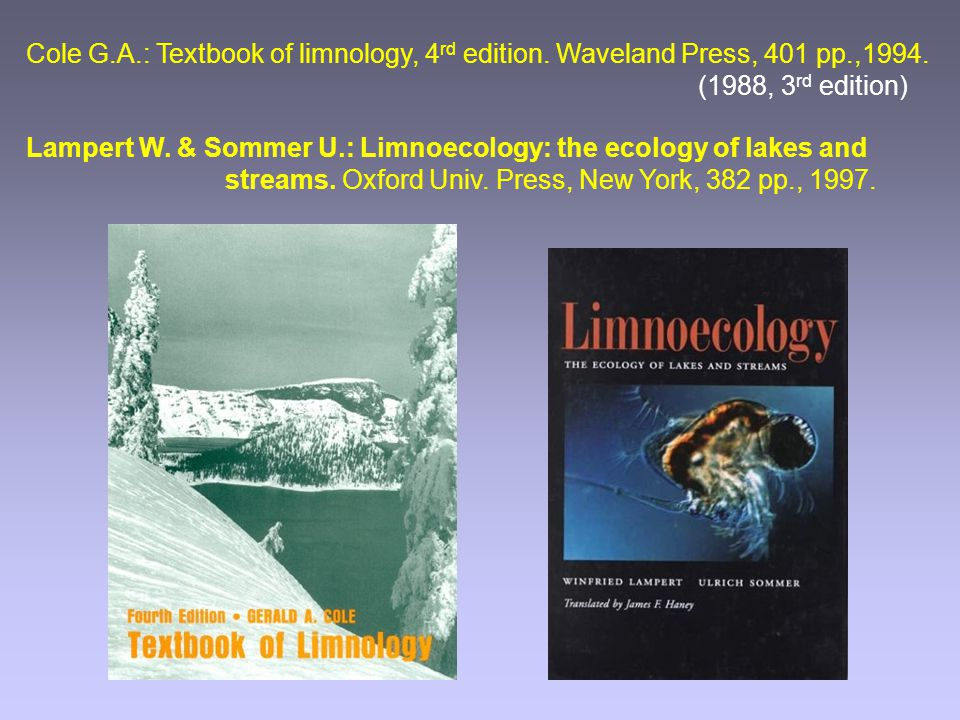 Cole G.A.: Textbook of limnology, 4rd edition. Waveland Press, 401 pp.,1994. (1988, 3rd edition)