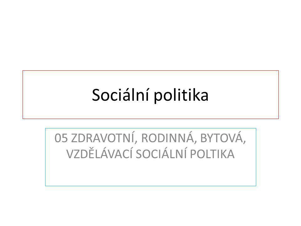 05 ZDRAVOTNÍ, RODINNÁ, BYTOVÁ, VZDĚLÁVACÍ SOCIÁLNÍ POLTIKA