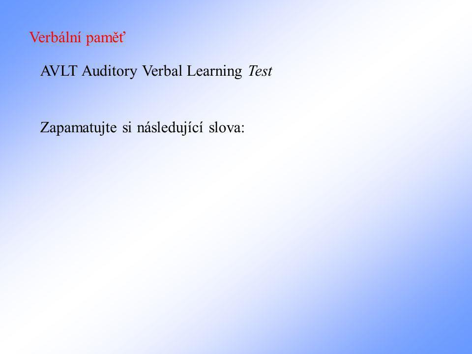 Verbální paměť AVLT Auditory Verbal Learning Test Zapamatujte si následující slova: