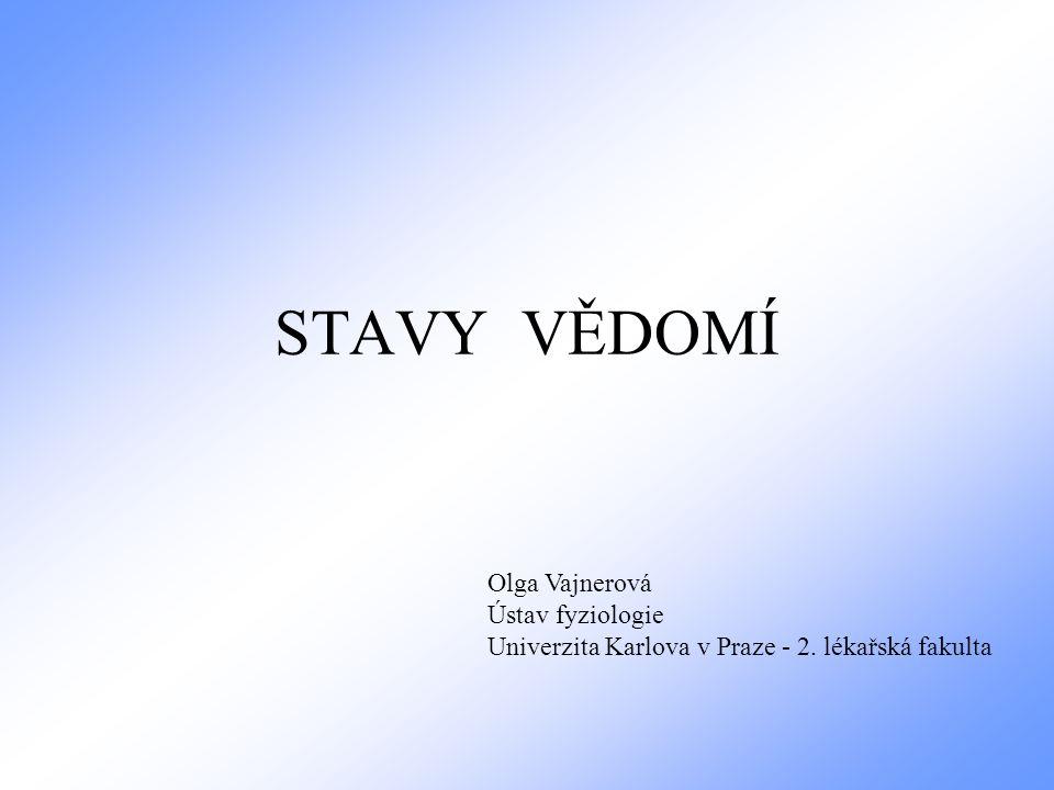 STAVY VĚDOMÍ Olga Vajnerová Ústav fyziologie