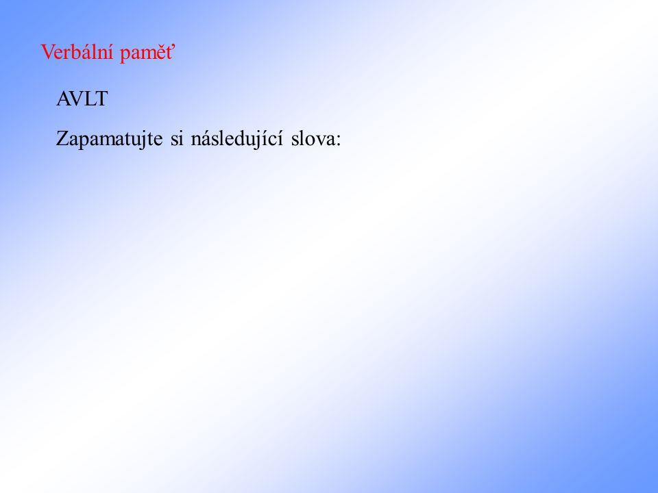 Verbální paměť AVLT Zapamatujte si následující slova: