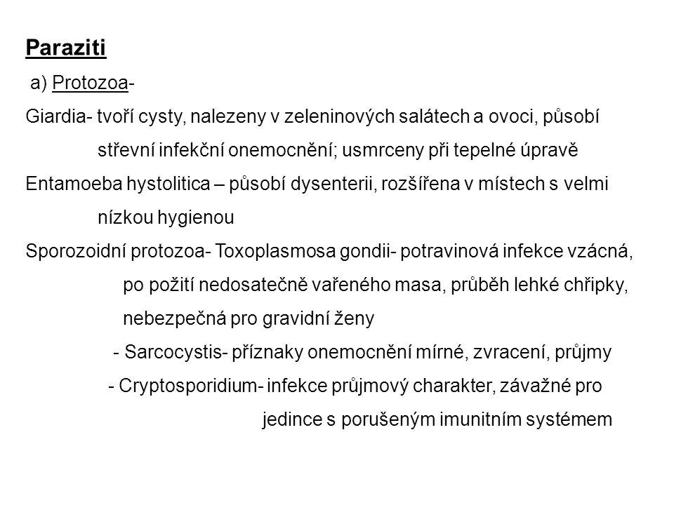 Paraziti a) Protozoa- Giardia- tvoří cysty, nalezeny v zeleninových salátech a ovoci, působí.