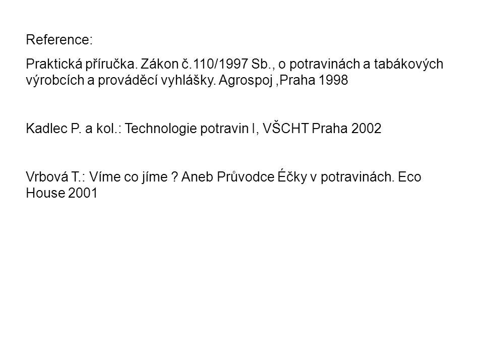 Reference: Praktická příručka. Zákon č.110/1997 Sb., o potravinách a tabákových výrobcích a prováděcí vyhlášky. Agrospoj ,Praha 1998.