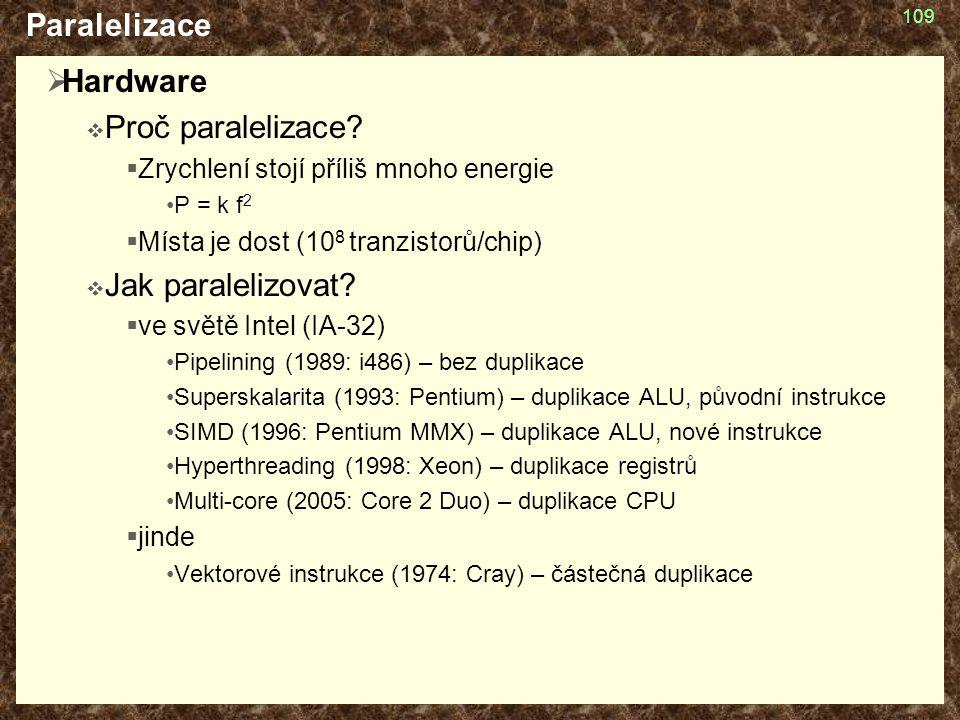 Paralelizace Hardware Proč paralelizace Jak paralelizovat
