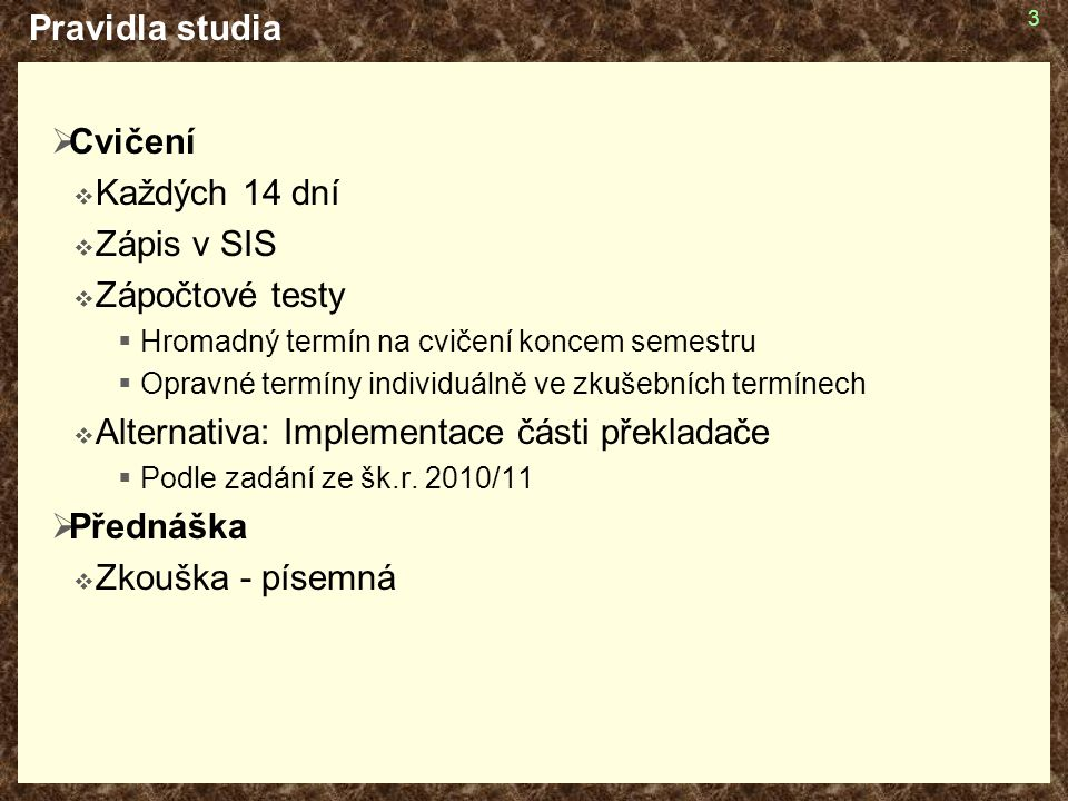 Alternativa: Implementace části překladače Přednáška Zkouška - písemná