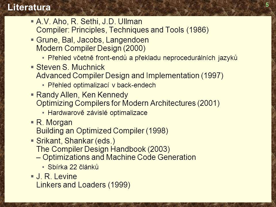 Literatura A.V. Aho, R. Sethi, J.D. Ullman Compiler: Principles, Techniques and Tools (1986)