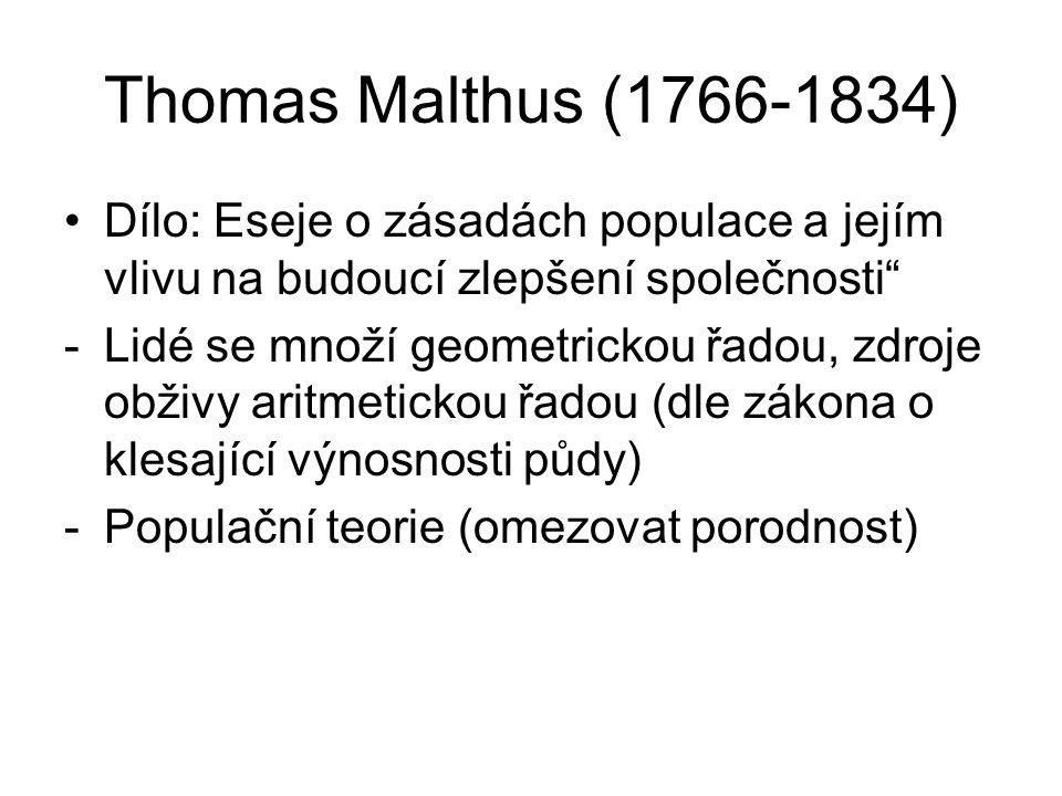 Thomas Malthus (1766-1834) Dílo: Eseje o zásadách populace a jejím vlivu na budoucí zlepšení společnosti