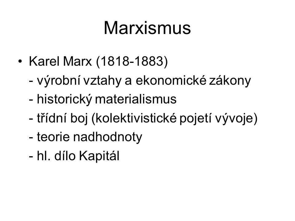 Marxismus Karel Marx (1818-1883) - výrobní vztahy a ekonomické zákony