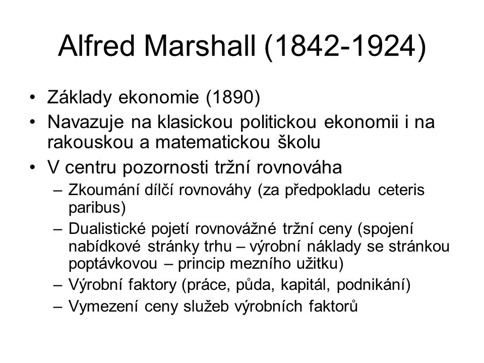 Alfred Marshall (1842-1924) Základy ekonomie (1890)