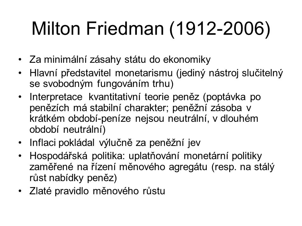 Milton Friedman (1912-2006) Za minimální zásahy státu do ekonomiky