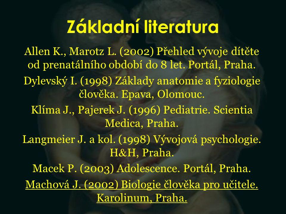 Základní literatura Allen K., Marotz L. (2002) Přehled vývoje dítěte od prenatálního období do 8 let. Portál, Praha.